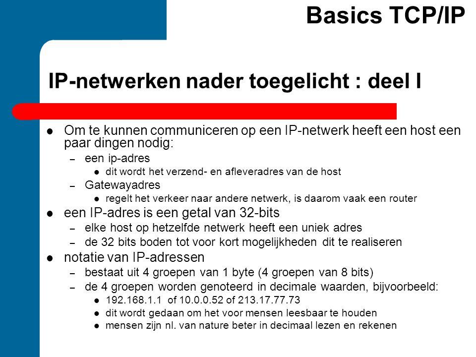 IP-netwerken nader toegelicht : deel I  Om te kunnen communiceren op een IP-netwerk heeft een host een paar dingen nodig: – een ip-adres  dit wordt