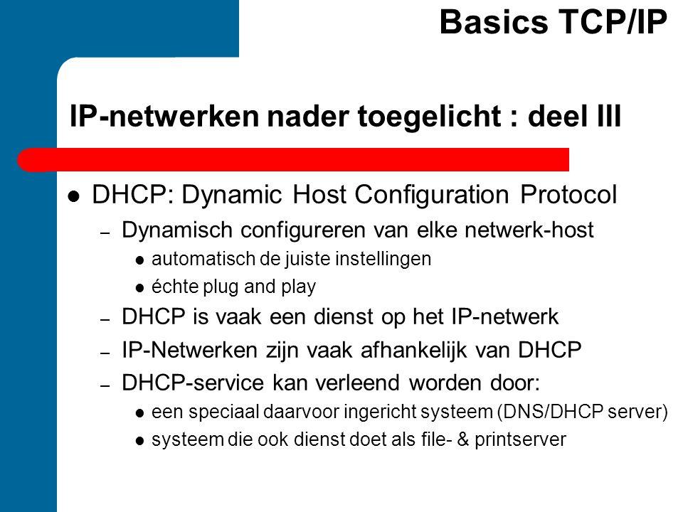 IP-netwerken nader toegelicht : deel III  DHCP: Dynamic Host Configuration Protocol – Dynamisch configureren van elke netwerk-host  automatisch de j