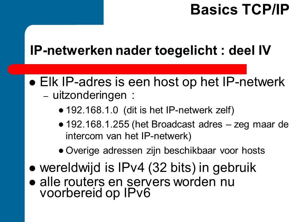 IP-netwerken nader toegelicht : deel IV  Elk IP-adres is een host op het IP-netwerk – uitzonderingen :  192.168.1.0 (dit is het IP-netwerk zelf)  1