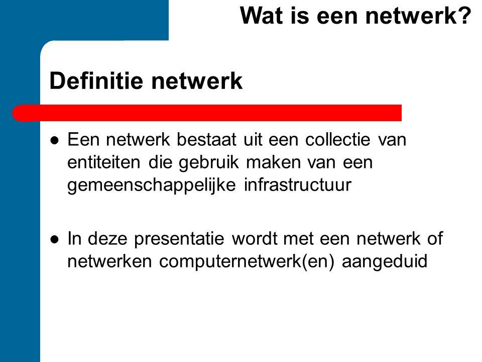 Definitie netwerk  Een netwerk bestaat uit een collectie van entiteiten die gebruik maken van een gemeenschappelijke infrastructuur  In deze present