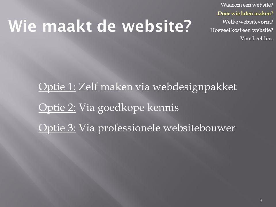 Optie 1: Zelf maken via webdesignpakket Optie 2: Via goedkope kennis Optie 3: Via professionele websitebouwer 8 Wie maakt de website.