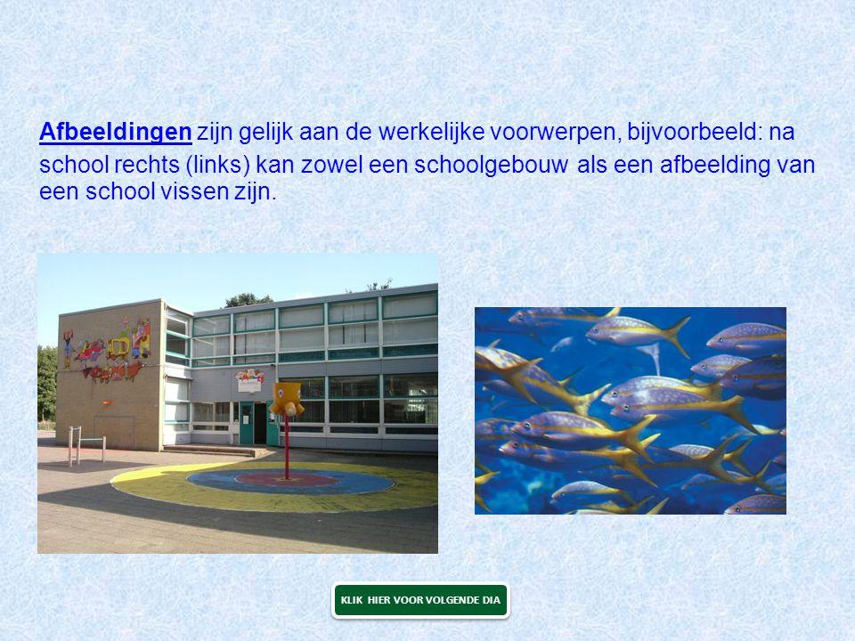 Afbeeldingen zijn gelijk aan de werkelijke voorwerpen, bijvoorbeeld: na zowel een schoolgebouwals een afbeelding van een school vissen zijn. school re
