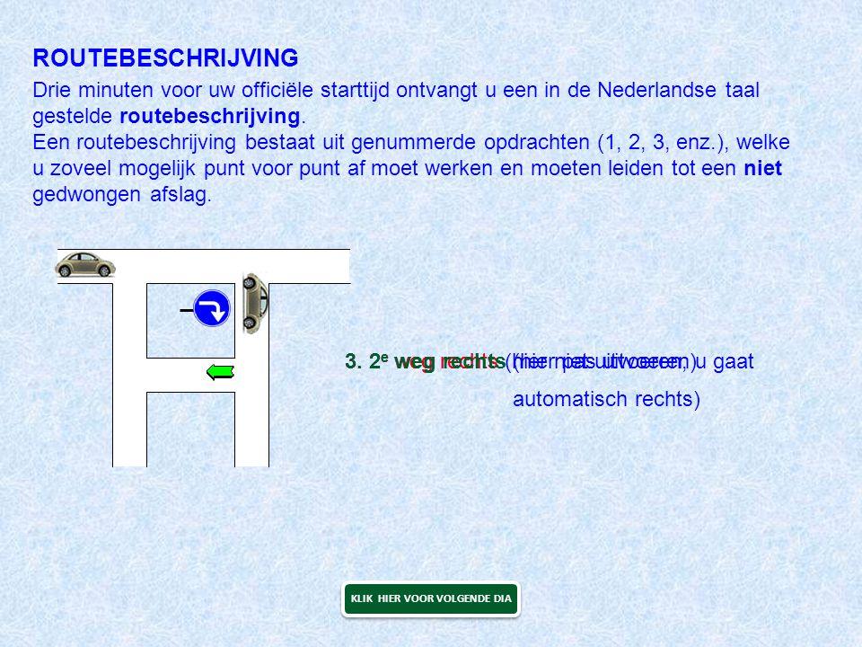 ROUTEBESCHRIJVING Drie minuten voor uw officiële starttijd ontvangt u een in de Nederlandse taal gestelde routebeschrijving. Een routebeschrijving bes