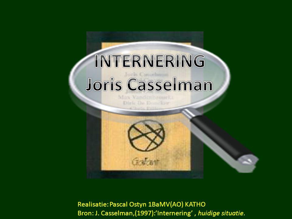Realisatie: Pascal Ostyn 1BaMV(AO) KATHO Bron: J. Casselman,(1997):'Internering', huidige situatie.