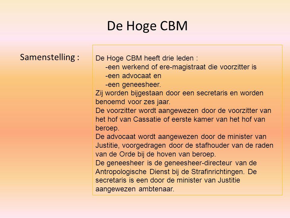 De Hoge CBM heeft drie leden : -een werkend of ere-magistraat die voorzitter is -een advocaat en -een geneesheer. Zij worden bijgestaan door een secre