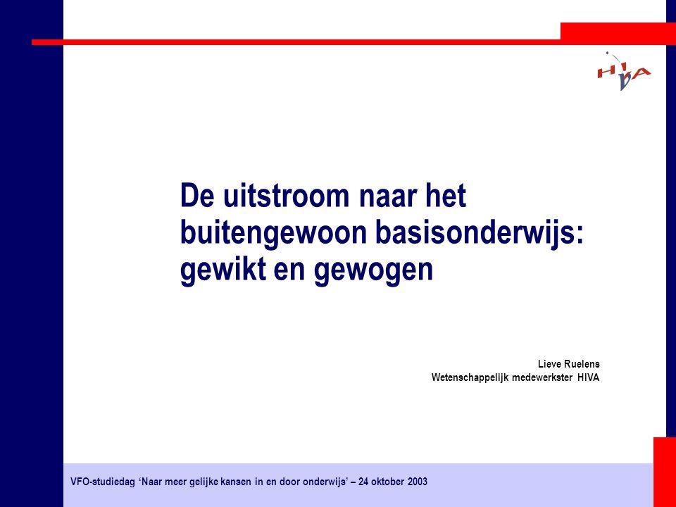 VFO-studiedag 'Naar meer gelijke kansen in en door onderwijs' – 24 oktober 2003 Lieve Ruelens Wetenschappelijk medewerkster HIVA De uitstroom naar het buitengewoon basisonderwijs: gewikt en gewogen
