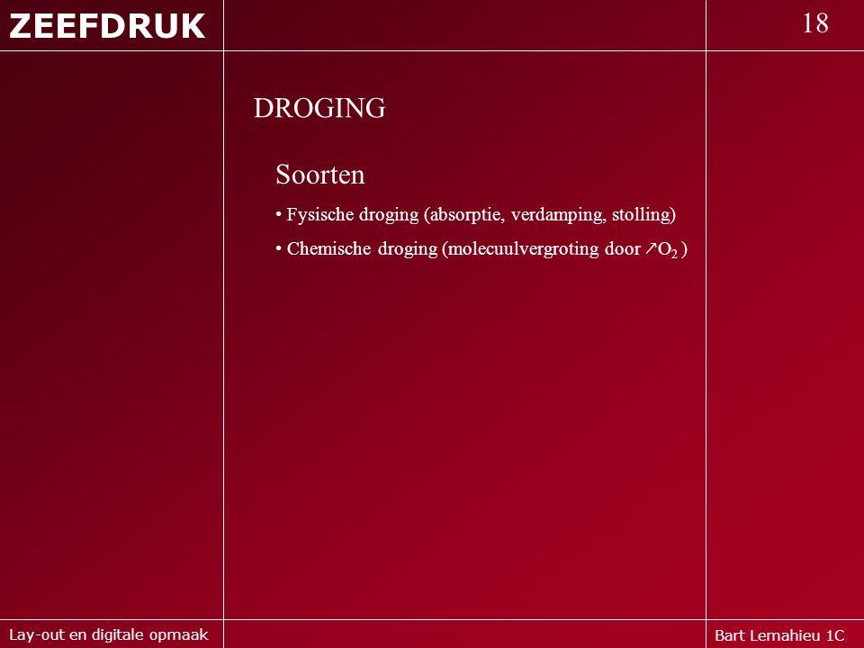 Bart Lemahieu 1C ZEEFDRUK 18 Lay-out en digitale opmaak DROGING Soorten • Fysische droging (absorptie, verdamping, stolling) • Chemische droging (mole