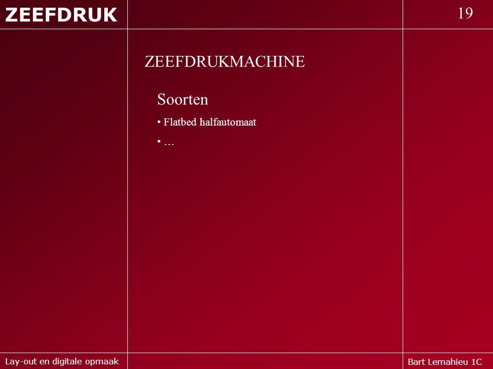 Bart Lemahieu 1C ZEEFDRUK 19 Lay-out en digitale opmaak ZEEFDRUKMACHINE Soorten • Flatbed halfautomaat • …