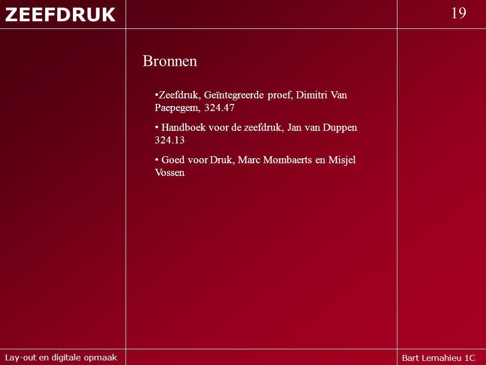 Bart Lemahieu 1C ZEEFDRUK 19 Lay-out en digitale opmaak Bronnen •Zeefdruk, Geïntegreerde proef, Dimitri Van Paepegem, 324.47 • Handboek voor de zeefdr