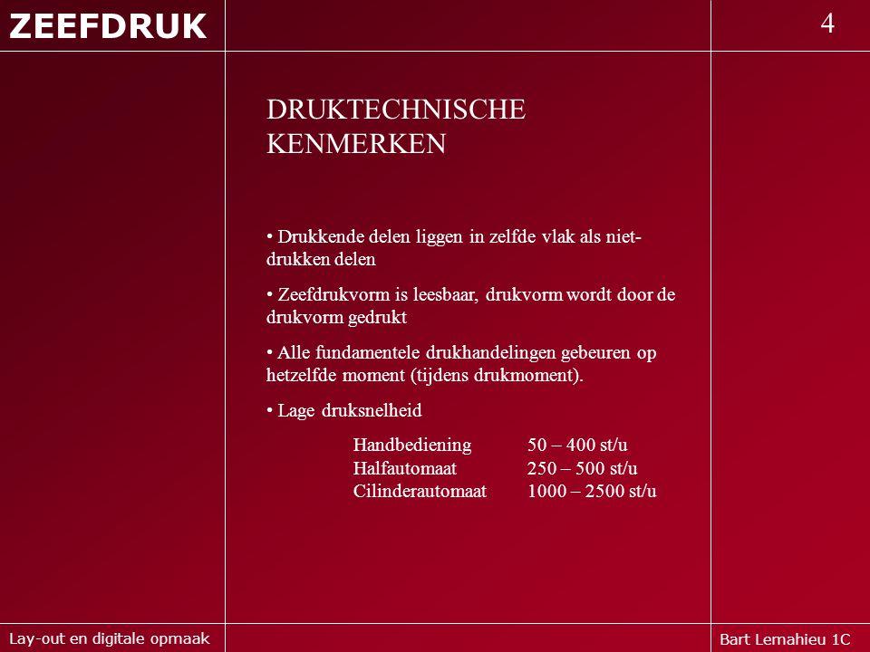 Bart Lemahieu 1C ZEEFDRUK 4 Lay-out en digitale opmaak DRUKTECHNISCHE KENMERKEN • Drukkende delen liggen in zelfde vlak als niet- drukken delen • Zeef