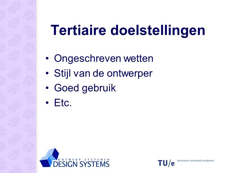Tertiaire doelstellingen •Ongeschreven wetten •Stijl van de ontwerper •Goed gebruik •Etc.