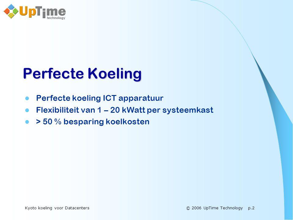 © 2006 UpTime Technology p.2Kyoto koeling voor Datacenters Perfecte Koeling  Perfecte koeling ICT apparatuur  Flexibiliteit van 1 – 20 kWatt per systeemkast  > 50 % besparing koelkosten