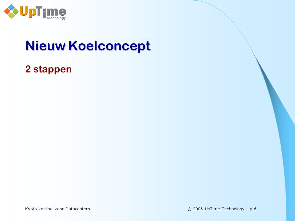 © 2006 UpTime Technology p.6Kyoto koeling voor Datacenters Nieuw Koelconcept 2 stappen
