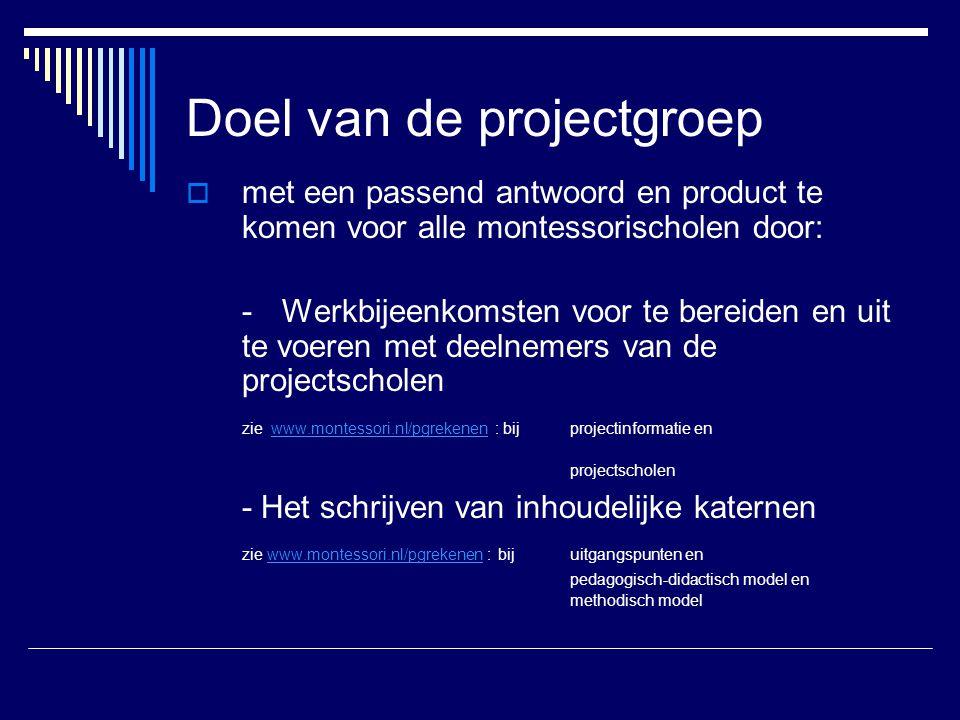 Doel van de projectgroep  met een passend antwoord en product te komen voor alle montessorischolen door: -Werkbijeenkomsten voor te bereiden en uit t