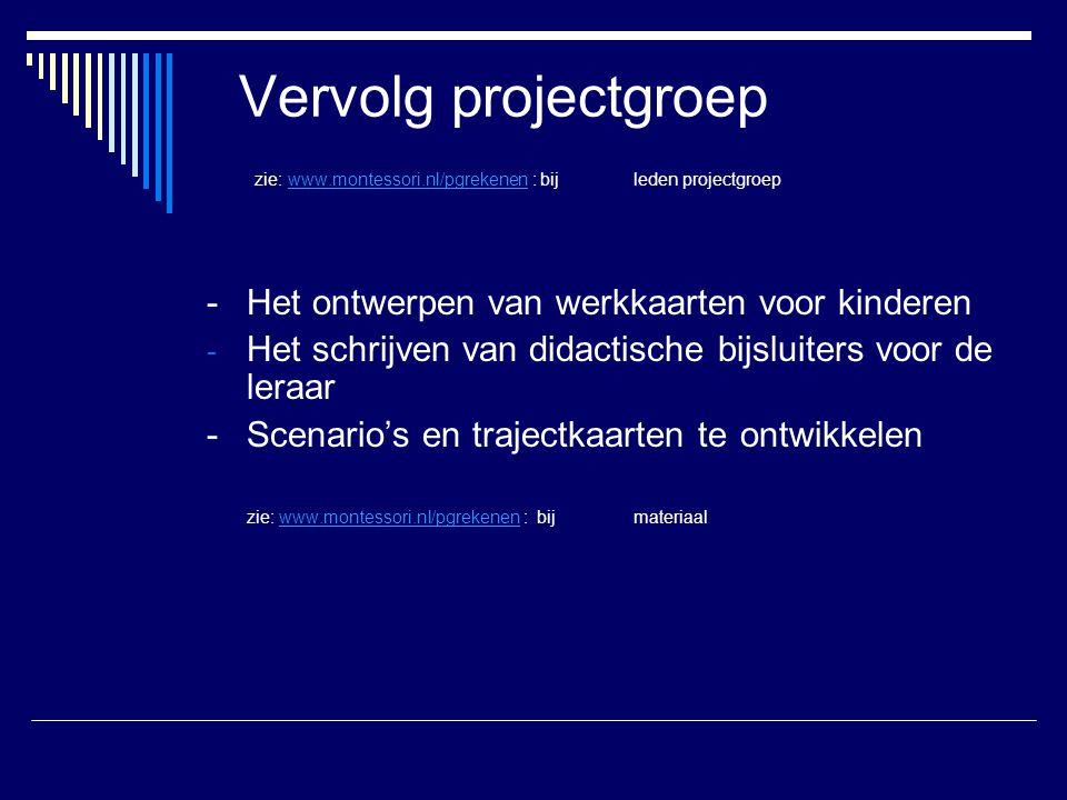 Vervolg projectgroep zie: www.montessori.nl/pgrekenen : bij leden projectgroepwww.montessori.nl/pgrekenen - Het ontwerpen van werkkaarten voor kindere