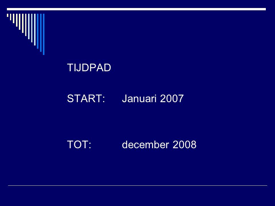 TIJDPAD START: Januari 2007 TOT:december 2008