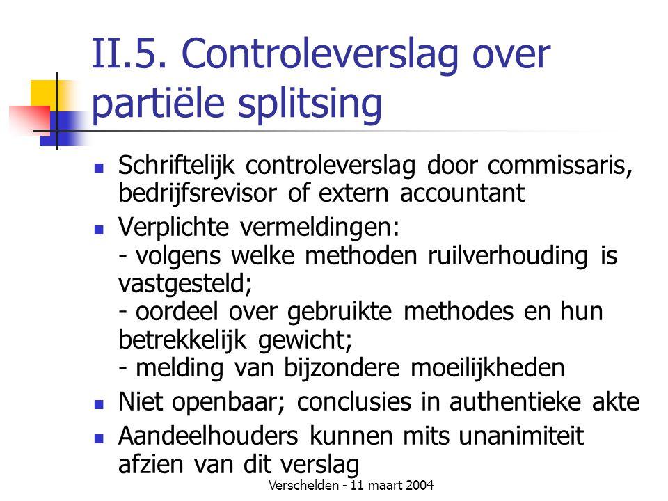 Verschelden - 11 maart 2004 II.5. Controleverslag over partiële splitsing  Schriftelijk controleverslag door commissaris, bedrijfsrevisor of extern a