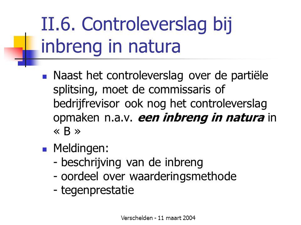 Verschelden - 11 maart 2004 II.6. Controleverslag bij inbreng in natura  Naast het controleverslag over de partiële splitsing, moet de commissaris of