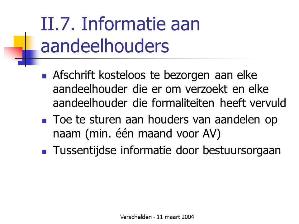 Verschelden - 11 maart 2004 II.7. Informatie aan aandeelhouders  Afschrift kosteloos te bezorgen aan elke aandeelhouder die er om verzoekt en elke aa