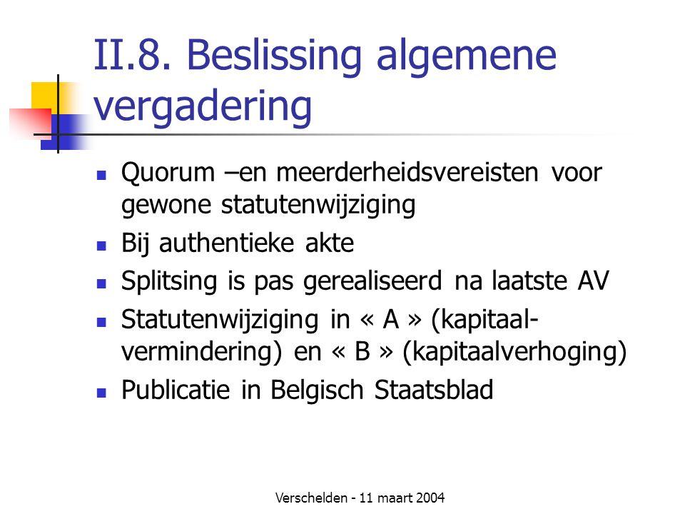Verschelden - 11 maart 2004 II.8. Beslissing algemene vergadering  Quorum –en meerderheidsvereisten voor gewone statutenwijziging  Bij authentieke a