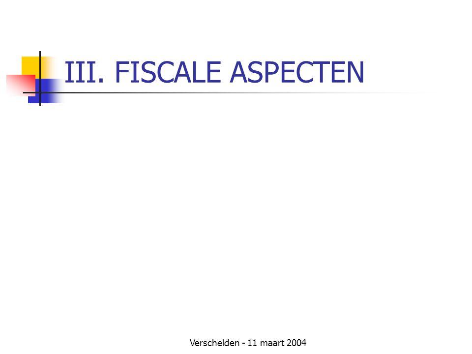 Verschelden - 11 maart 2004 III. FISCALE ASPECTEN