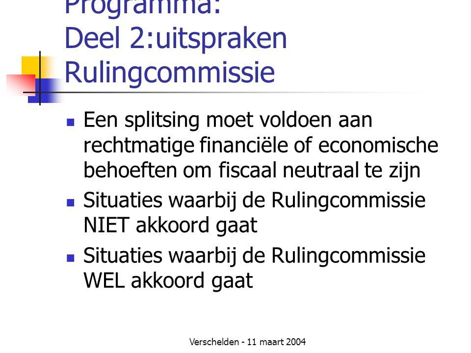 Verschelden - 11 maart 2004 Programma: Deel 2:uitspraken Rulingcommissie  Een splitsing moet voldoen aan rechtmatige financiële of economische behoef