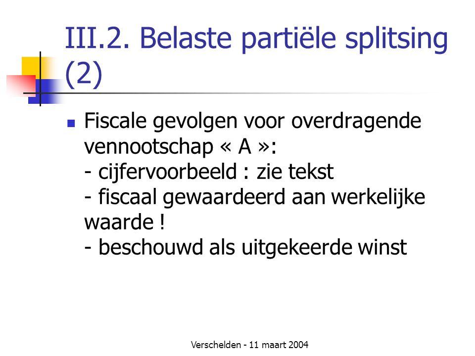 Verschelden - 11 maart 2004 III.2. Belaste partiële splitsing (2)  Fiscale gevolgen voor overdragende vennootschap « A »: - cijfervoorbeeld : zie tek