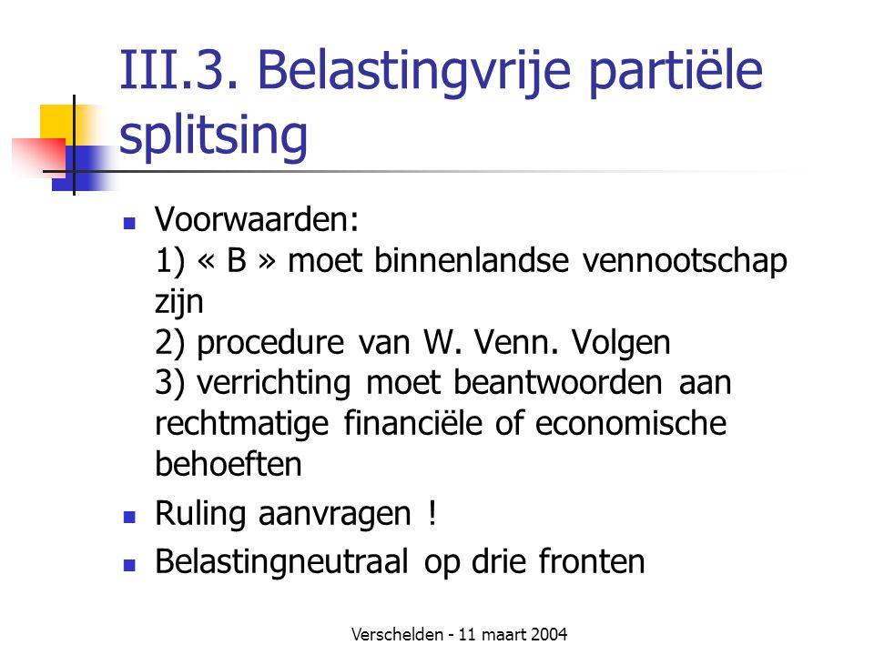 Verschelden - 11 maart 2004 III.3. Belastingvrije partiële splitsing  Voorwaarden: 1) « B » moet binnenlandse vennootschap zijn 2) procedure van W. V