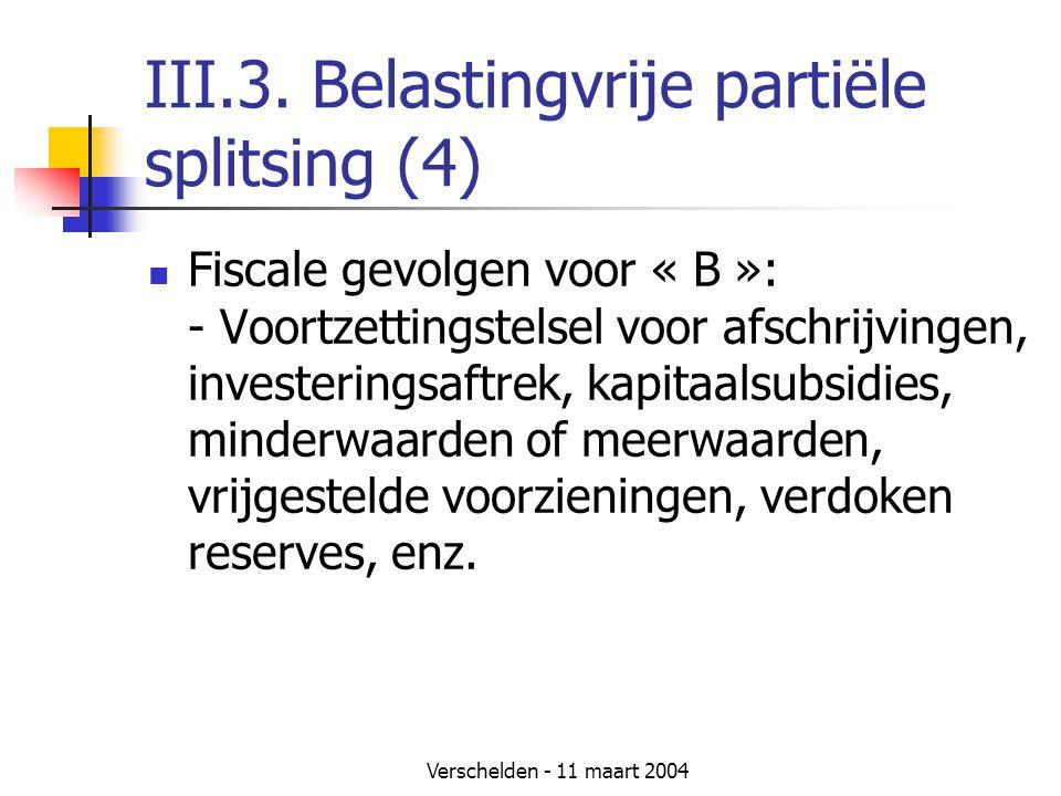 Verschelden - 11 maart 2004 III.3. Belastingvrije partiële splitsing (4)  Fiscale gevolgen voor « B »: - Voortzettingstelsel voor afschrijvingen, inv