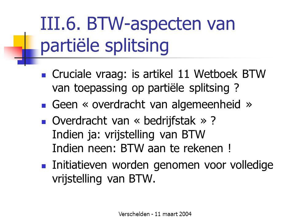 Verschelden - 11 maart 2004 III.6. BTW-aspecten van partiële splitsing  Cruciale vraag: is artikel 11 Wetboek BTW van toepassing op partiële splitsin
