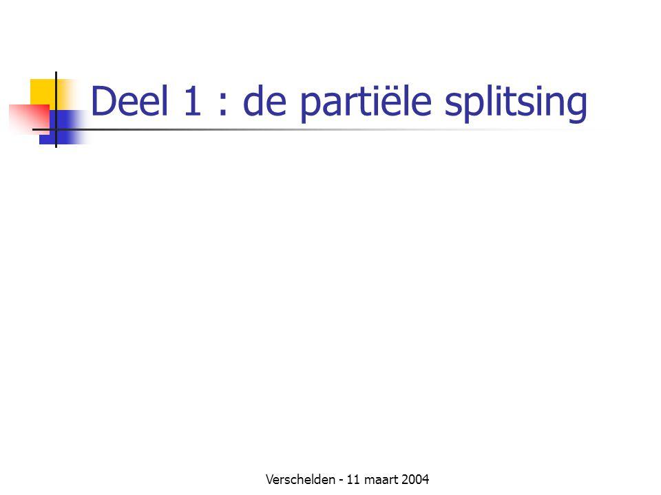 Verschelden - 11 maart 2004 Deel 1 : de partiële splitsing