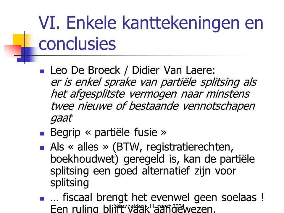 Verschelden - 11 maart 2004 VI. Enkele kanttekeningen en conclusies  Leo De Broeck / Didier Van Laere: er is enkel sprake van partiële splitsing als