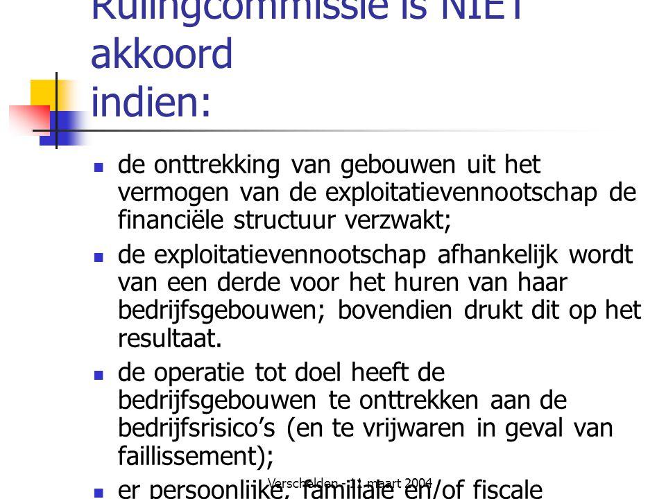 Verschelden - 11 maart 2004 Rulingcommissie is NIET akkoord indien:  de onttrekking van gebouwen uit het vermogen van de exploitatievennootschap de f