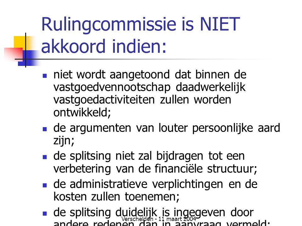 Verschelden - 11 maart 2004 Rulingcommissie is NIET akkoord indien:  niet wordt aangetoond dat binnen de vastgoedvennootschap daadwerkelijk vastgoeda