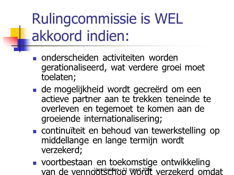 Verschelden - 11 maart 2004 Rulingcommissie is WEL akkoord indien:  onderscheiden activiteiten worden gerationaliseerd, wat verdere groei moet toelat