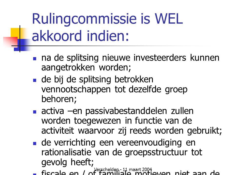 Verschelden - 11 maart 2004 Rulingcommissie is WEL akkoord indien:  na de splitsing nieuwe investeerders kunnen aangetrokken worden;  de bij de spli
