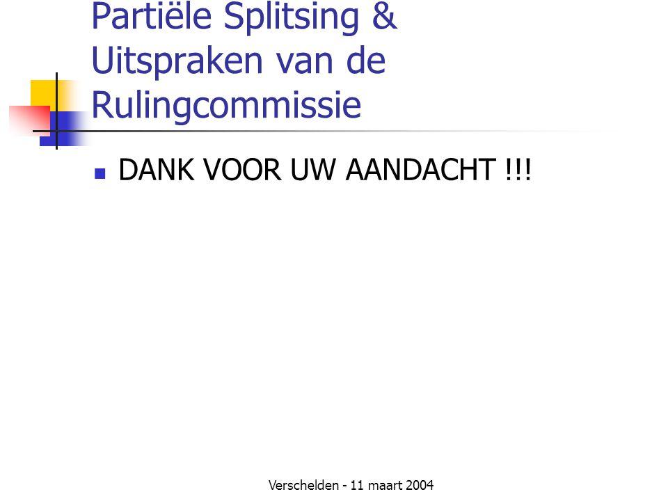 Verschelden - 11 maart 2004 Partiële Splitsing & Uitspraken van de Rulingcommissie  DANK VOOR UW AANDACHT !!!