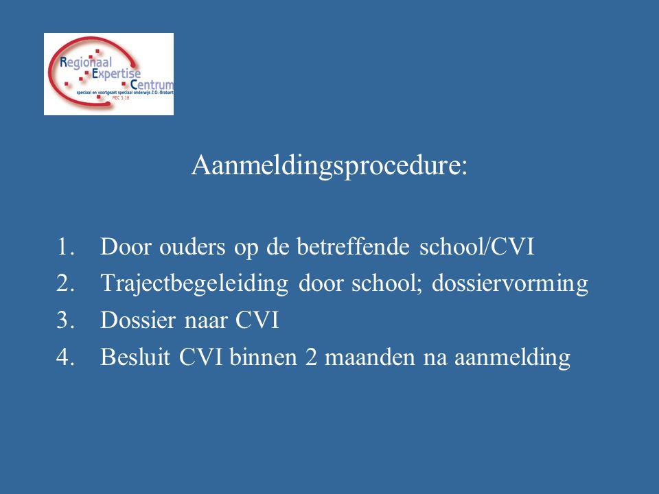 Aanmeldingsprocedure: 1.Door ouders op de betreffende school/CVI 2.Trajectbegeleiding door school; dossiervorming 3.Dossier naar CVI 4.Besluit CVI bin