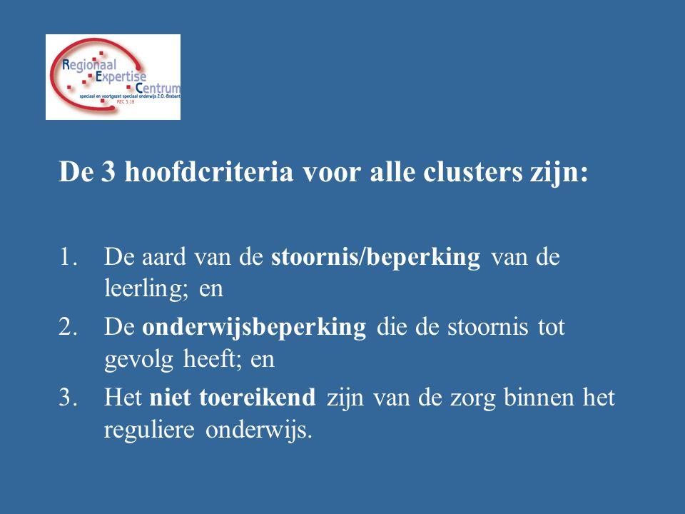 De 3 hoofdcriteria voor alle clusters zijn: 1.De aard van de stoornis/beperking van de leerling; en 2.De onderwijsbeperking die de stoornis tot gevolg