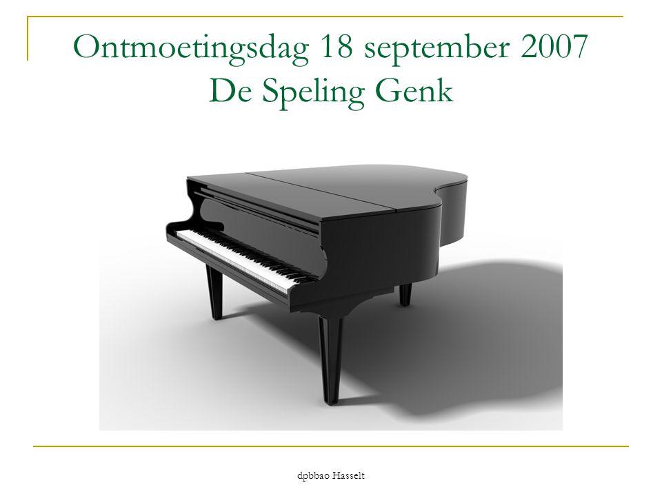 dpbbao Hasselt Ontmoetingsdag 18 september 2007 De Speling Genk