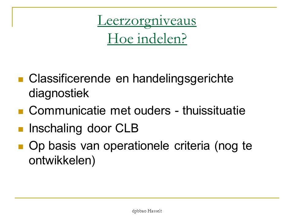 dpbbao Hasselt Leerzorgniveaus Hoe indelen?  Classificerende en handelingsgerichte diagnostiek  Communicatie met ouders - thuissituatie  Inschaling