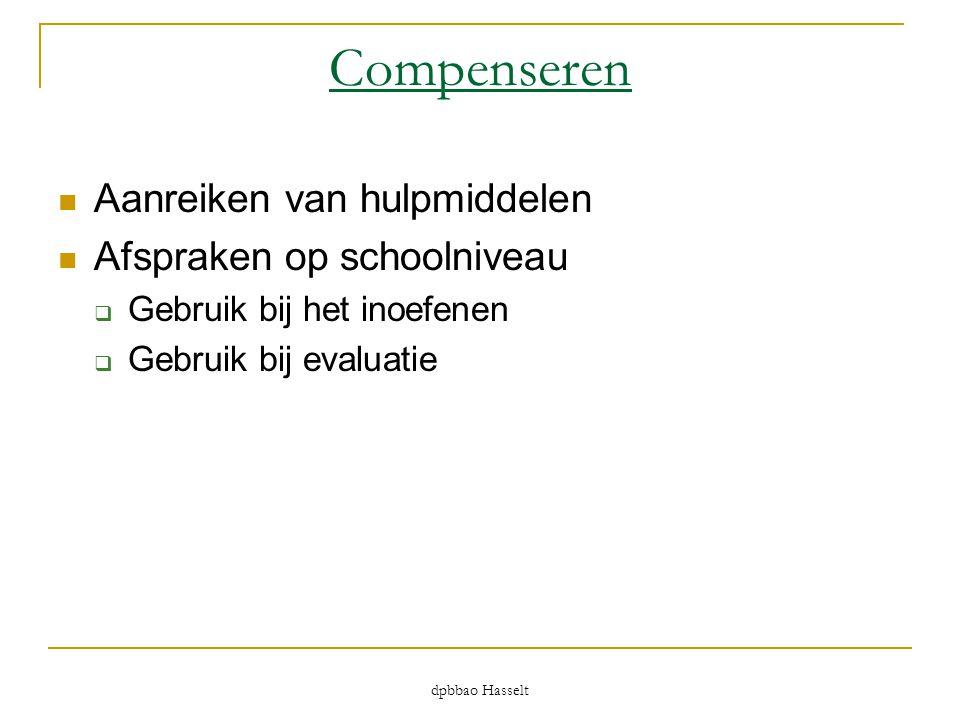 dpbbao Hasselt Compenseren  Aanreiken van hulpmiddelen  Afspraken op schoolniveau  Gebruik bij het inoefenen  Gebruik bij evaluatie