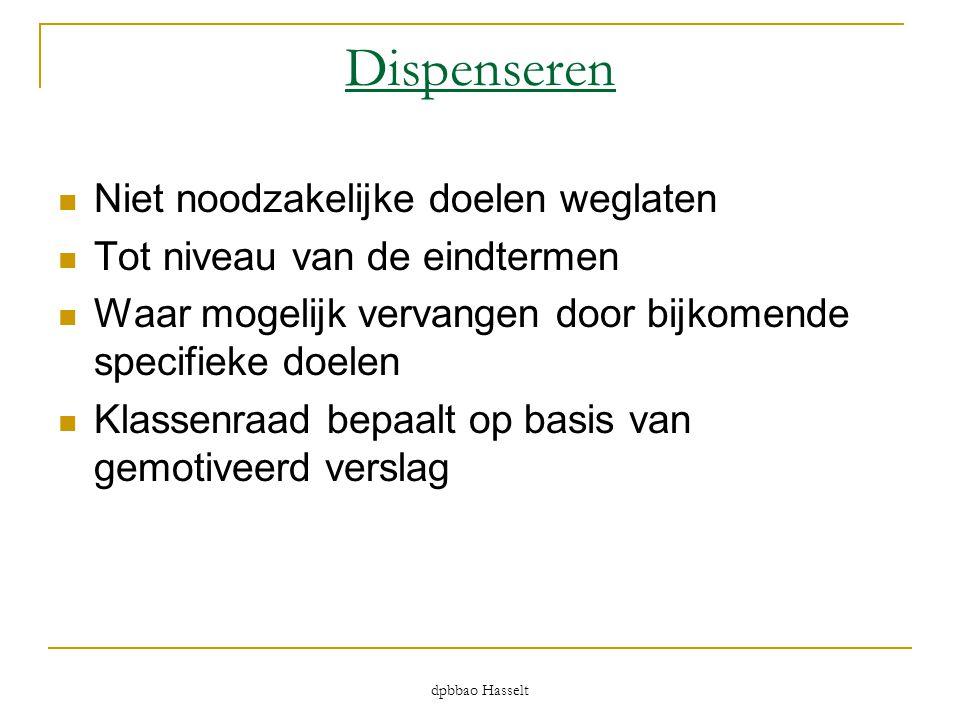 dpbbao Hasselt Dispenseren  Niet noodzakelijke doelen weglaten  Tot niveau van de eindtermen  Waar mogelijk vervangen door bijkomende specifieke do