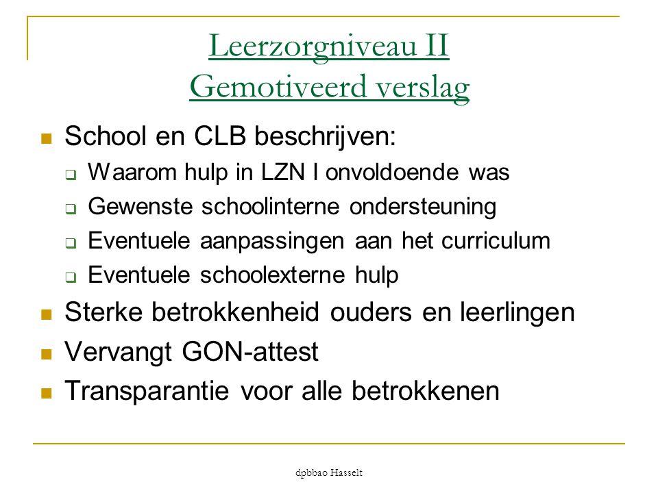 dpbbao Hasselt Leerzorgniveau II Gemotiveerd verslag  School en CLB beschrijven:  Waarom hulp in LZN I onvoldoende was  Gewenste schoolinterne onde