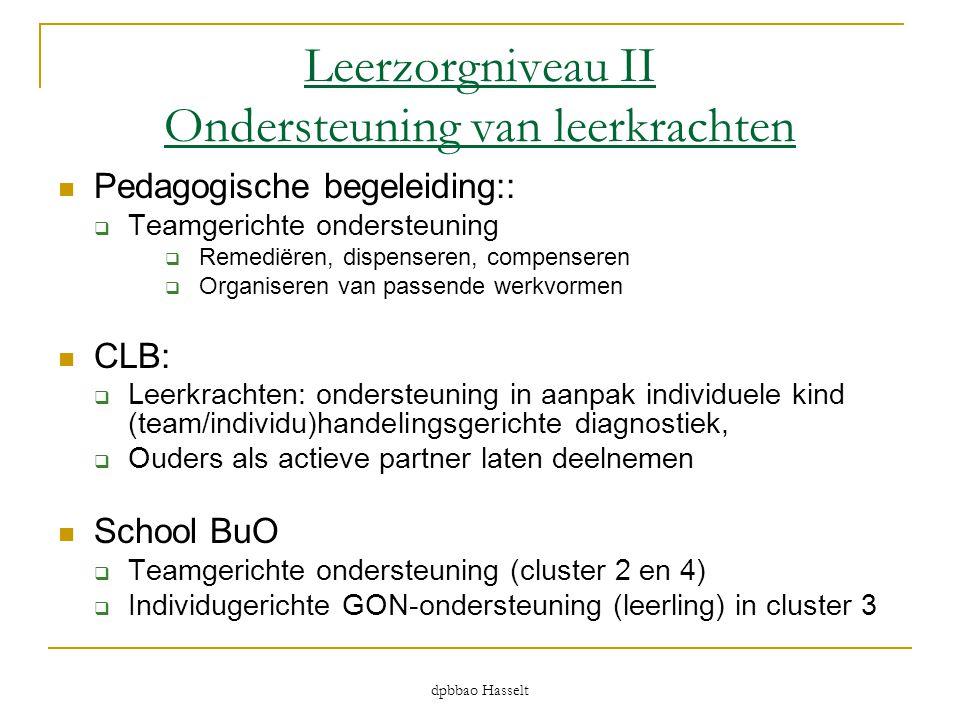 dpbbao Hasselt Leerzorgniveau II Ondersteuning van leerkrachten  Pedagogische begeleiding::  Teamgerichte ondersteuning  Remediëren, dispenseren, c