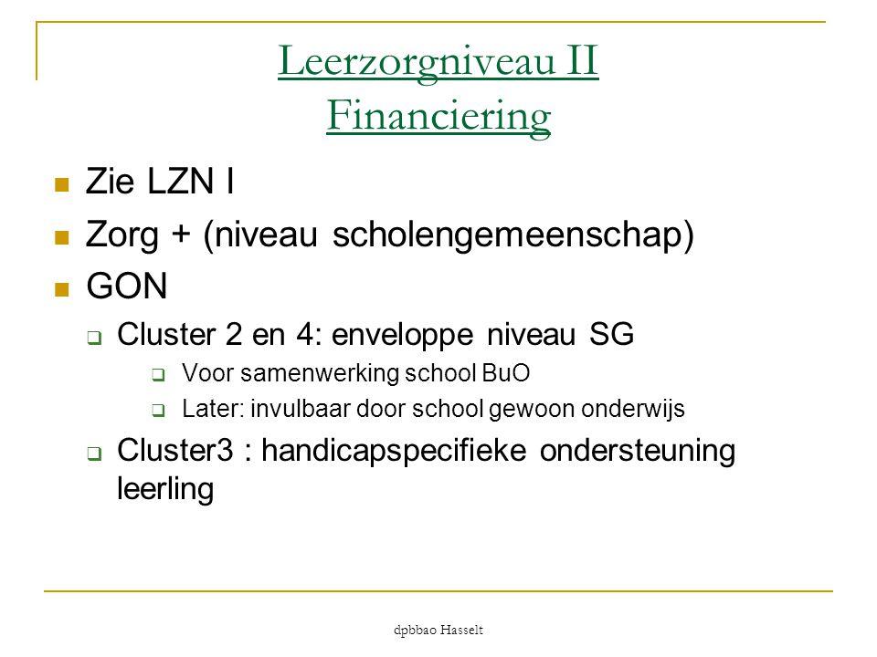 dpbbao Hasselt Leerzorgniveau II Financiering  Zie LZN I  Zorg + (niveau scholengemeenschap)  GON  Cluster 2 en 4: enveloppe niveau SG  Voor same