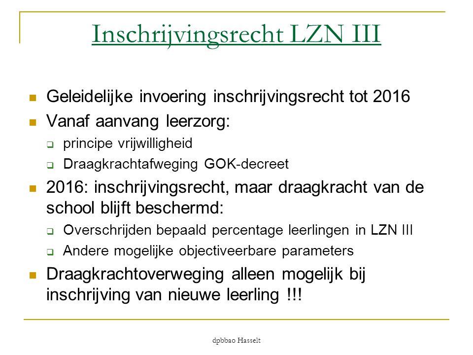 dpbbao Hasselt Inschrijvingsrecht LZN III  Geleidelijke invoering inschrijvingsrecht tot 2016  Vanaf aanvang leerzorg:  principe vrijwilligheid  D