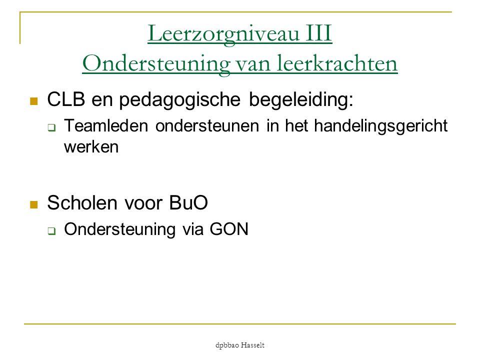 dpbbao Hasselt Leerzorgniveau III Ondersteuning van leerkrachten  CLB en pedagogische begeleiding:  Teamleden ondersteunen in het handelingsgericht