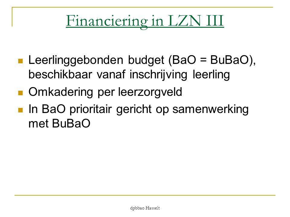 dpbbao Hasselt Financiering in LZN III  Leerlinggebonden budget (BaO = BuBaO), beschikbaar vanaf inschrijving leerling  Omkadering per leerzorgveld