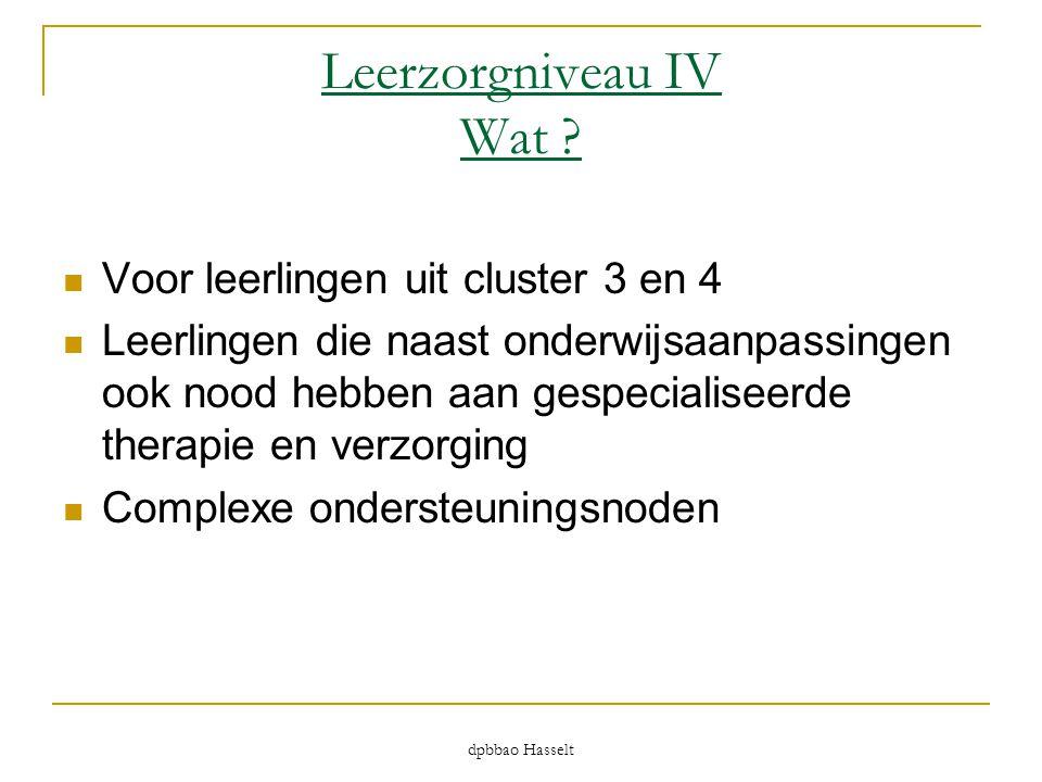 Leerzorgniveau IV Wat ?  Voor leerlingen uit cluster 3 en 4  Leerlingen die naast onderwijsaanpassingen ook nood hebben aan gespecialiseerde therapi